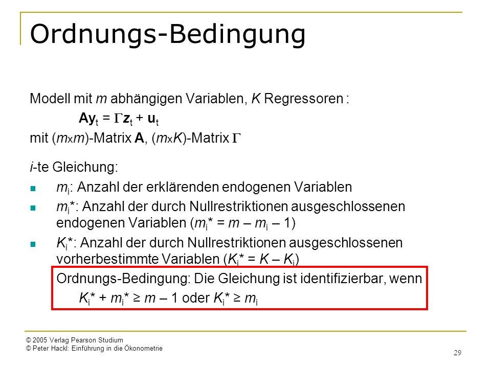 © 2005 Verlag Pearson Studium © Peter Hackl: Einführung in die Ökonometrie 29 Ordnungs-Bedingung Modell mit m abhängigen Variablen, K Regressoren : Ay