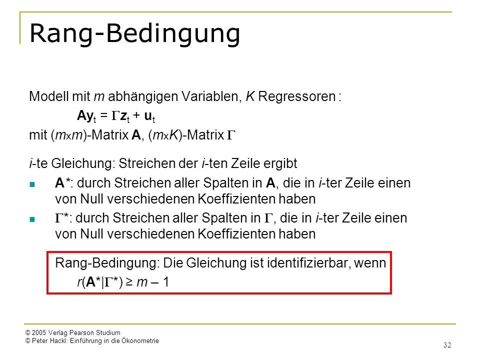 © 2005 Verlag Pearson Studium © Peter Hackl: Einführung in die Ökonometrie 32 Rang-Bedingung Modell mit m abhängigen Variablen, K Regressoren : Ay t =