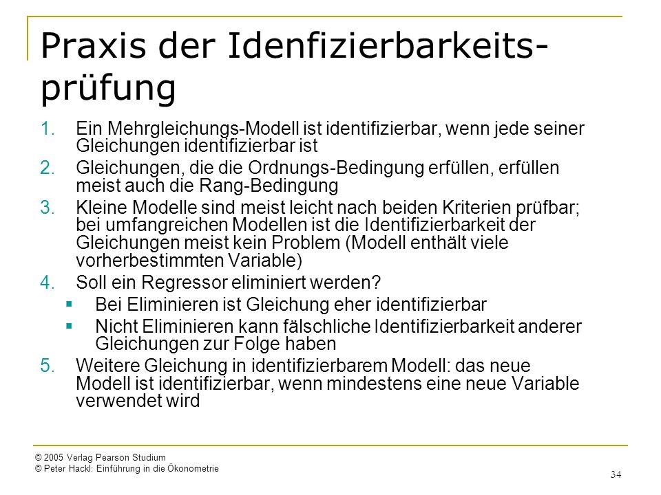 © 2005 Verlag Pearson Studium © Peter Hackl: Einführung in die Ökonometrie 34 Praxis der Idenfizierbarkeits- prüfung 1.Ein Mehrgleichungs-Modell ist i