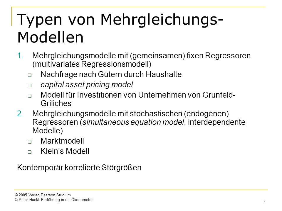 © 2005 Verlag Pearson Studium © Peter Hackl: Einführung in die Ökonometrie 7 Typen von Mehrgleichungs- Modellen 1.Mehrgleichungsmodelle mit (gemeinsam