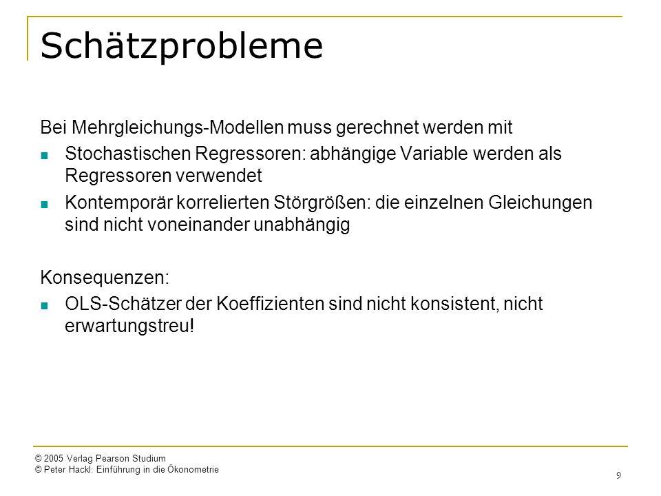 © 2005 Verlag Pearson Studium © Peter Hackl: Einführung in die Ökonometrie 9 Schätzprobleme Bei Mehrgleichungs-Modellen muss gerechnet werden mit Stoc