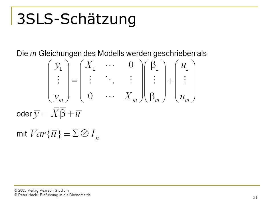 © 2005 Verlag Pearson Studium © Peter Hackl: Einführung in die Ökonometrie 21 3SLS-Schätzung Die m Gleichungen des Modells werden geschrieben als oder mit