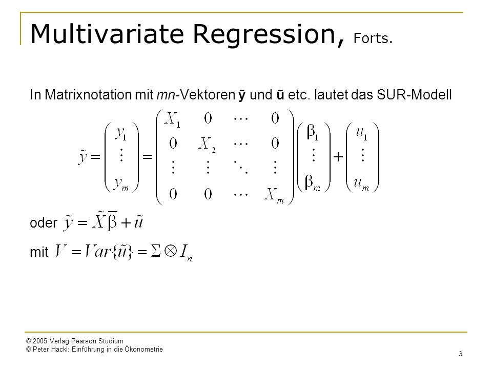 © 2005 Verlag Pearson Studium © Peter Hackl: Einführung in die Ökonometrie 3 Multivariate Regression, Forts.