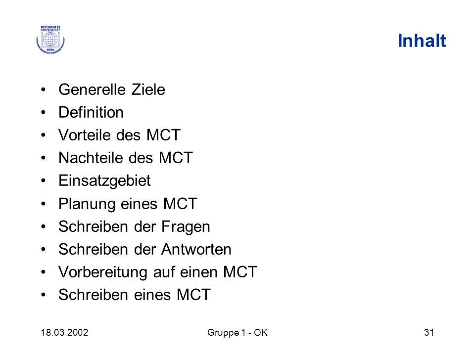 18.03.2002Gruppe 1 - OK31 Inhalt Generelle Ziele Definition Vorteile des MCT Nachteile des MCT Einsatzgebiet Planung eines MCT Schreiben der Fragen Sc