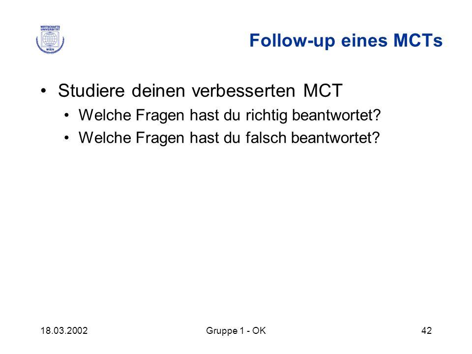 18.03.2002Gruppe 1 - OK42 Follow-up eines MCTs Studiere deinen verbesserten MCT Welche Fragen hast du richtig beantwortet? Welche Fragen hast du falsc