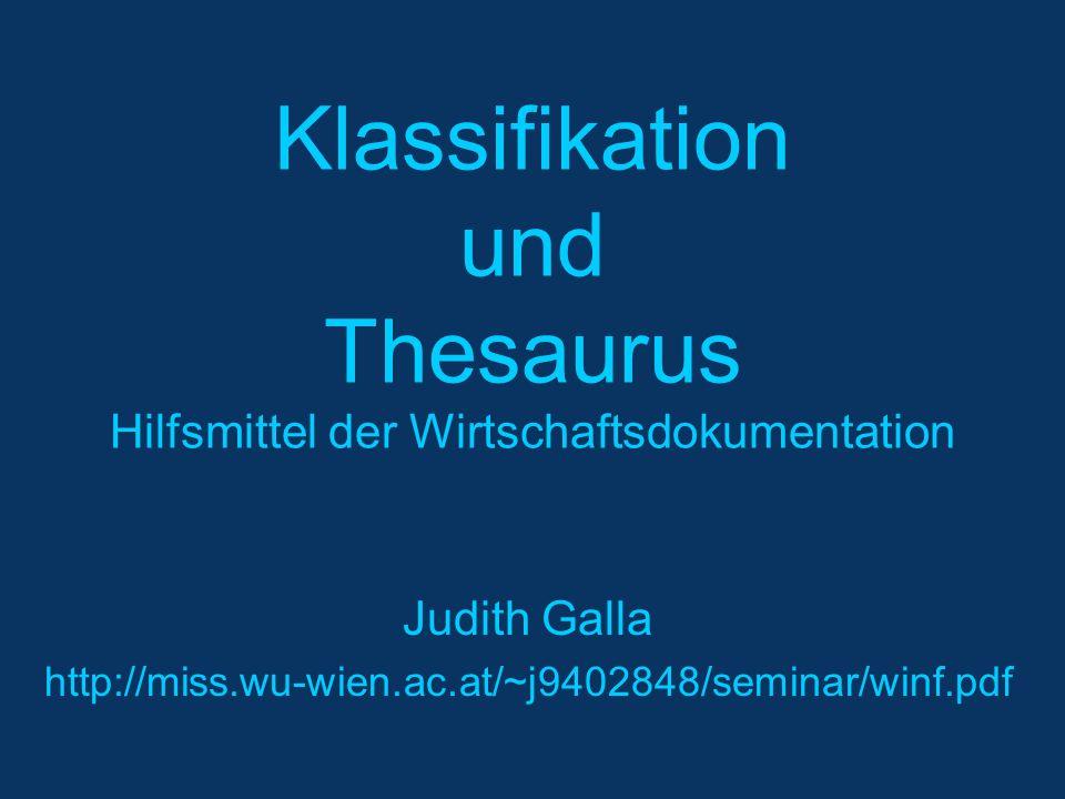 Klassifikation und Thesaurus Hilfsmittel der Wirtschaftsdokumentation Judith Galla http://miss.wu-wien.ac.at/~j9402848/seminar/winf.pdf