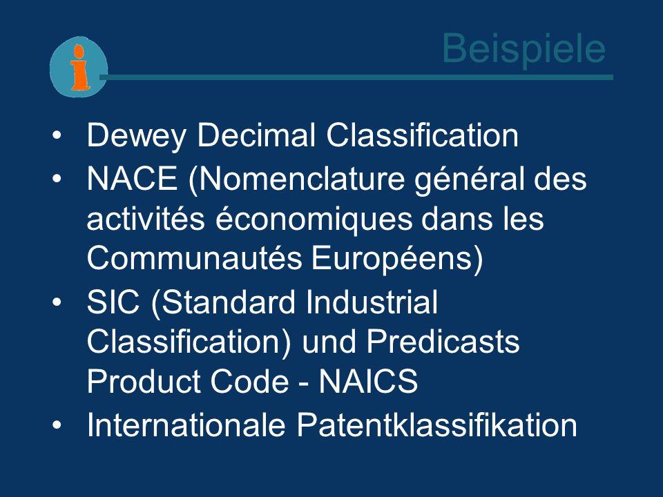 Beispiele Dewey Decimal Classification NACE (Nomenclature général des activités économiques dans les Communautés Européens) SIC (Standard Industrial C