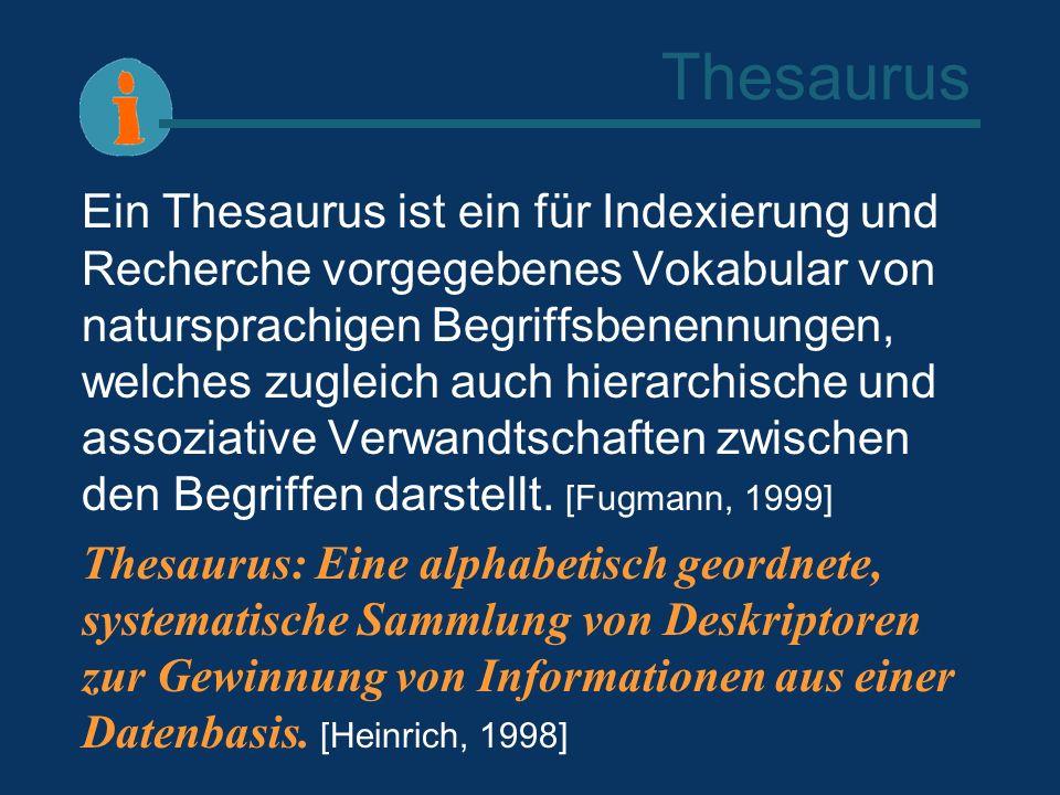 Thesaurus Ein Thesaurus ist ein für Indexierung und Recherche vorgegebenes Vokabular von natursprachigen Begriffsbenennungen, welches zugleich auch hi