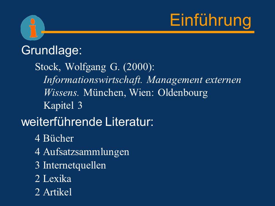 Einführung Grundlage: Stock, Wolfgang G. (2000): Informationswirtschaft. Management externen Wissens. München, Wien: Oldenbourg Kapitel 3 weiterführen