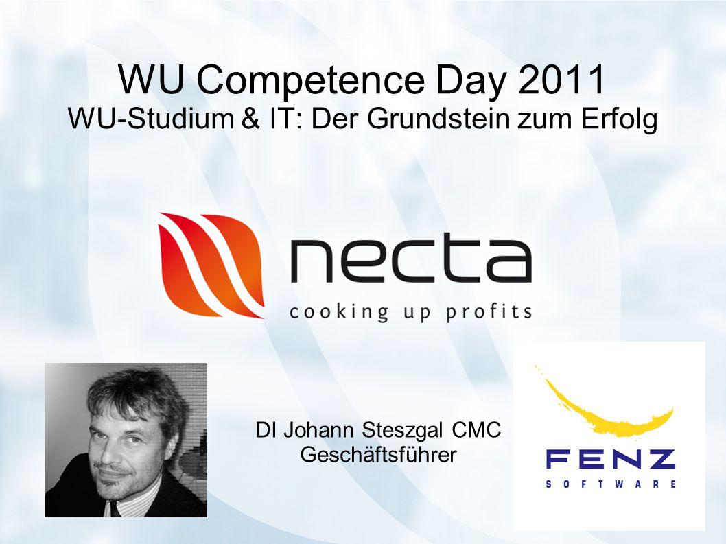 WU Competence Day 2011 WU-Studium & IT: Der Grundstein zum Erfolg DI Johann Steszgal CMC Geschäftsführer