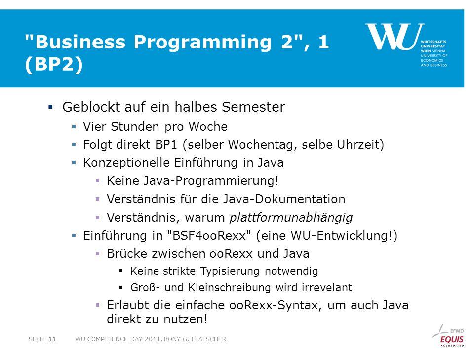 Business Programming 2 , 1 (BP2) Geblockt auf ein halbes Semester Vier Stunden pro Woche Folgt direkt BP1 (selber Wochentag, selbe Uhrzeit) Konzeptionelle Einführung in Java Keine Java-Programmierung.