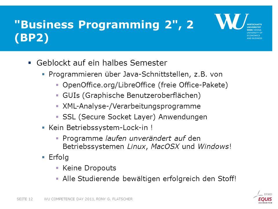 Business Programming 2 , 2 (BP2) Geblockt auf ein halbes Semester Programmieren über Java-Schnittstellen, z.B.