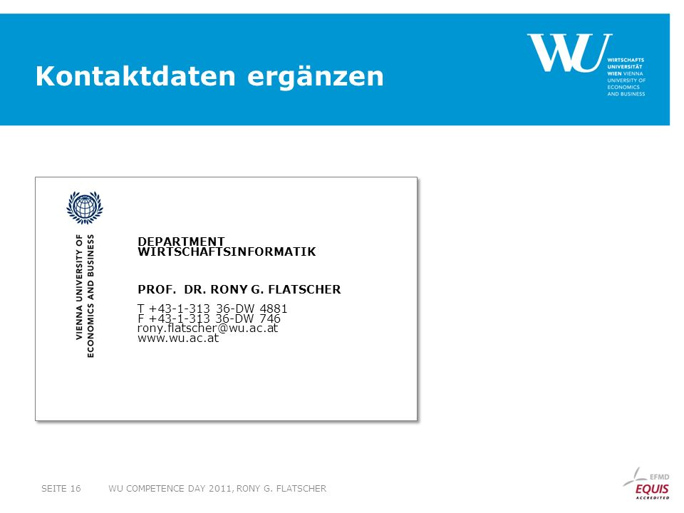 DEPARTMENT WIRTSCHAFTSINFORMATIK PROF. DR. RONY G. FLATSCHER T +43-1-313 36-DW 4881 F +43-1-313 36-DW 746 rony.flatscher@wu.ac.at www.wu.ac.at Kontakt