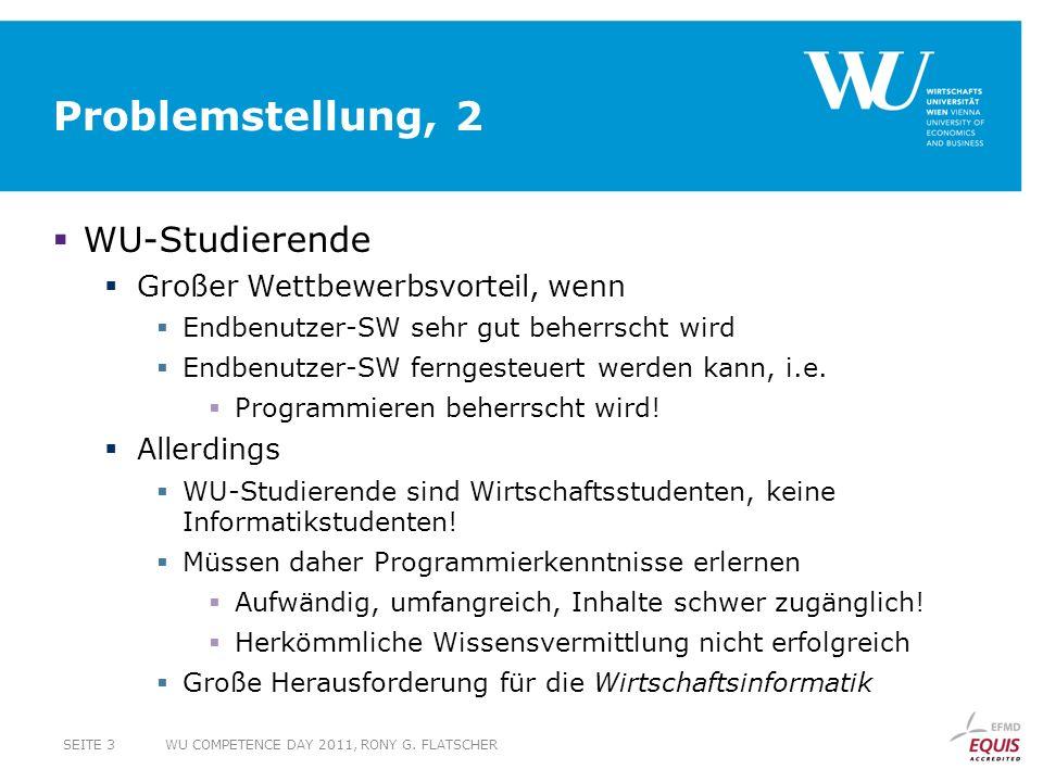 Problemstellung, 2 WU-Studierende Großer Wettbewerbsvorteil, wenn Endbenutzer-SW sehr gut beherrscht wird Endbenutzer-SW ferngesteuert werden kann, i.e.