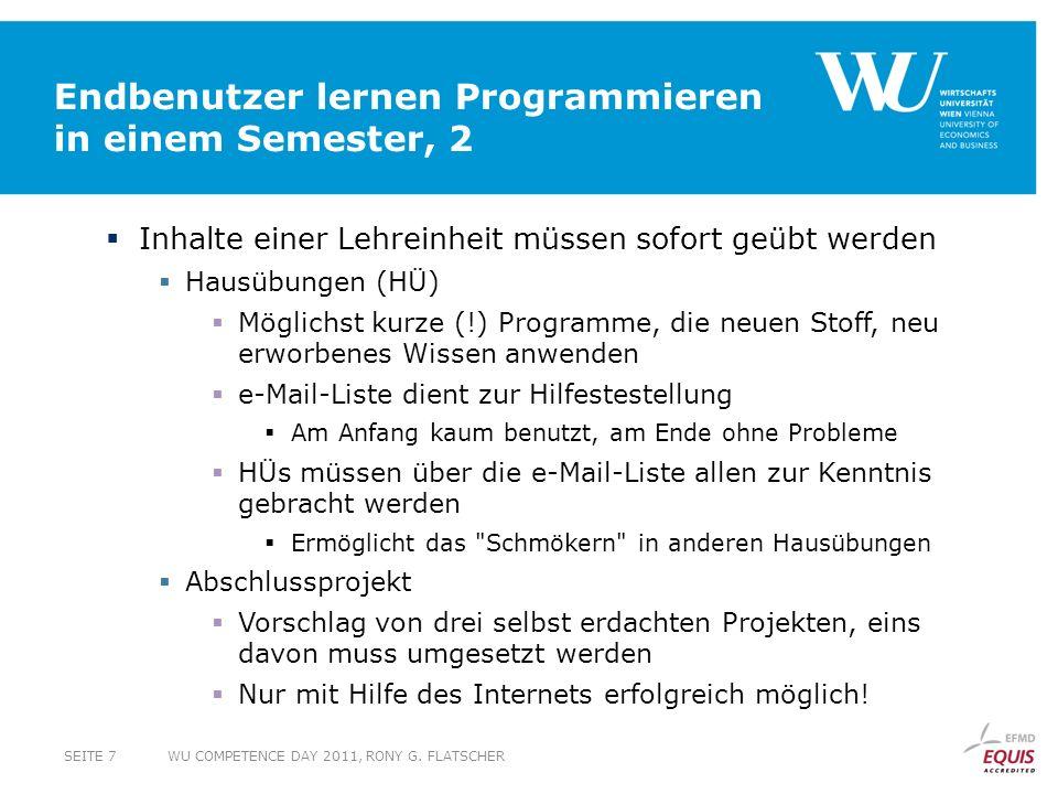 Endbenutzer lernen Programmieren in einem Semester, 2 Inhalte einer Lehreinheit müssen sofort geübt werden Hausübungen (HÜ) Möglichst kurze (!) Progra
