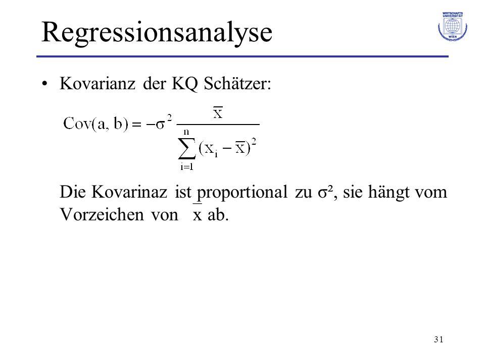 31 Regressionsanalyse Kovarianz der KQ Schätzer: Die Kovarinaz ist proportional zu σ², sie hängt vom Vorzeichen von x ab.