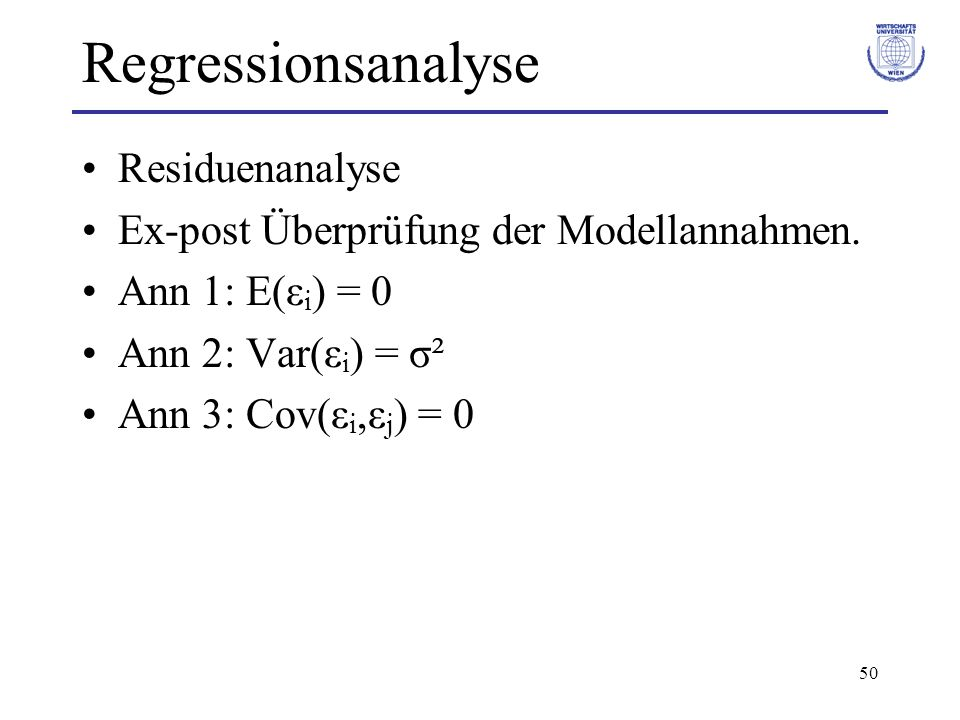 50 Regressionsanalyse Residuenanalyse Ex-post Überprüfung der Modellannahmen. Ann 1: E(ε i ) = 0 Ann 2: Var(ε i ) = σ² Ann 3: Cov(ε i,ε j ) = 0