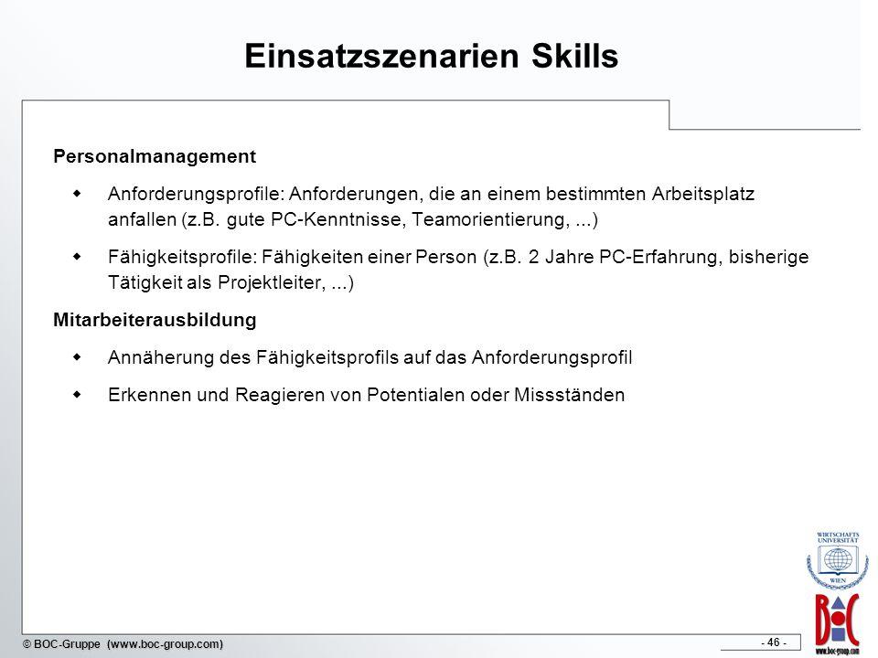 - 46 - © BOC-Gruppe (www.boc-group.com) Einsatzszenarien Skills Personalmanagement Anforderungsprofile: Anforderungen, die an einem bestimmten Arbeits