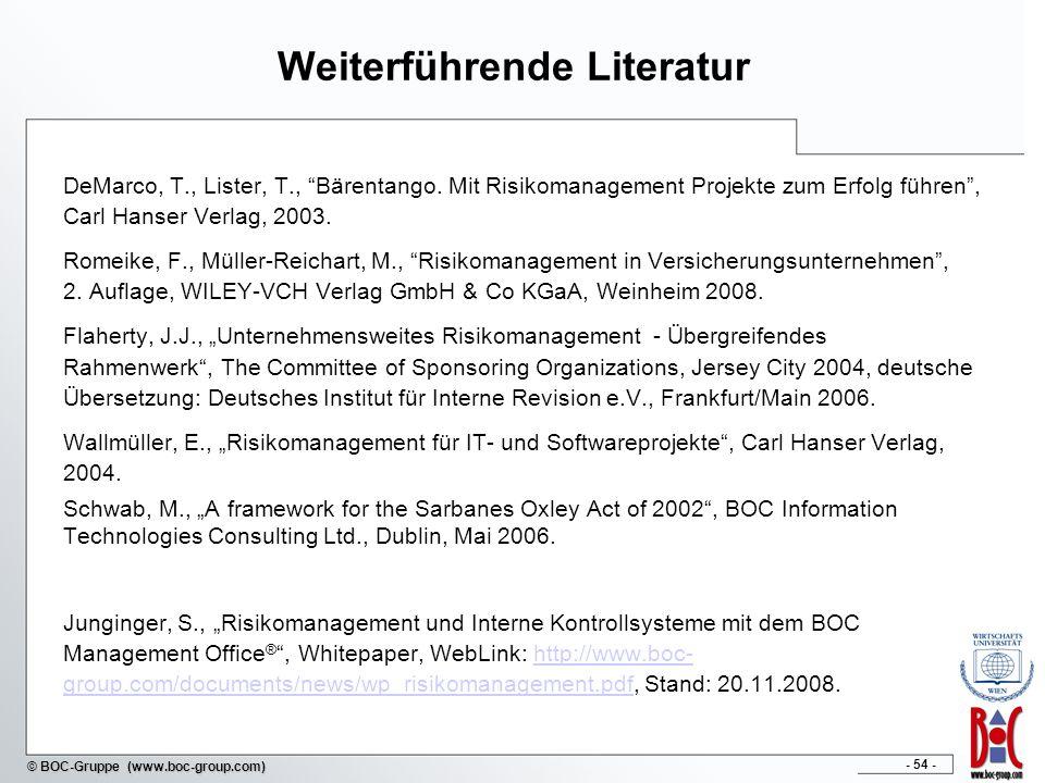 - 54 - © BOC-Gruppe (www.boc-group.com) Weiterführende Literatur DeMarco, T., Lister, T., Bärentango. Mit Risikomanagement Projekte zum Erfolg führen,