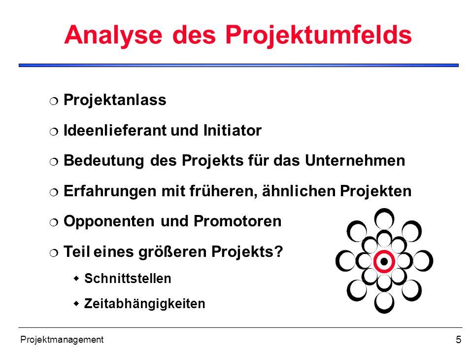 5 Projektmanagement Analyse des Projektumfelds Projektanlass Ideenlieferant und Initiator Bedeutung des Projekts für das Unternehmen Erfahrungen mit f