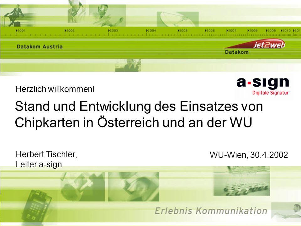 Herbert Tischler WU-Wien, 30.4.20021 Stand und Entwicklung des Einsatzes von Chipkarten in Österreich und an der WU Herzlich willkommen! Herbert Tisch