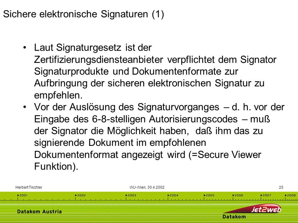 Herbert Tischler WU-Wien, 30.4.200225 Laut Signaturgesetz ist der Zertifizierungsdiensteanbieter verpflichtet dem Signator Signaturprodukte und Dokume