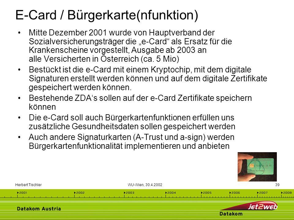 Herbert Tischler WU-Wien, 30.4.200239 E-Card / Bürgerkarte(nfunktion) Mitte Dezember 2001 wurde von Hauptverband der Sozialversicherungsträger die e-C