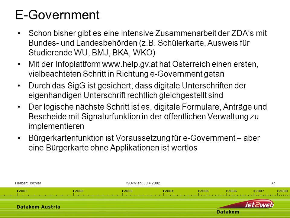 Herbert Tischler WU-Wien, 30.4.200241 E-Government Schon bisher gibt es eine intensive Zusammenarbeit der ZDAs mit Bundes- und Landesbehörden (z.B. Sc