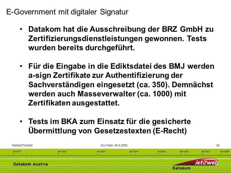 Herbert Tischler WU-Wien, 30.4.200242 Datakom hat die Ausschreibung der BRZ GmbH zu Zertifizierungsdienstleistungen gewonnen. Tests wurden bereits dur