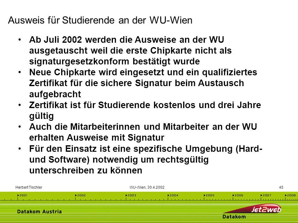 Herbert Tischler WU-Wien, 30.4.200245 Ab Juli 2002 werden die Ausweise an der WU ausgetauscht weil die erste Chipkarte nicht als signaturgesetzkonform