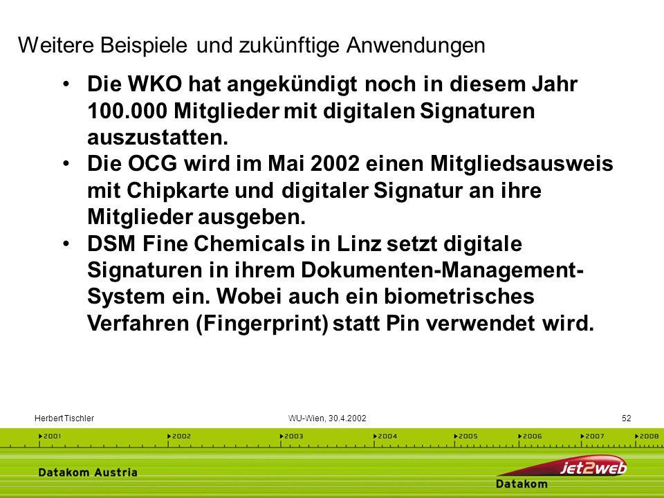 Herbert Tischler WU-Wien, 30.4.200252 Die WKO hat angekündigt noch in diesem Jahr 100.000 Mitglieder mit digitalen Signaturen auszustatten. Die OCG wi