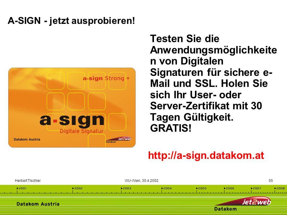 Herbert Tischler WU-Wien, 30.4.200255 Testen Sie die Anwendungsmöglichkeite n von Digitalen Signaturen für sichere e- Mail und SSL. Holen Sie sich Ihr