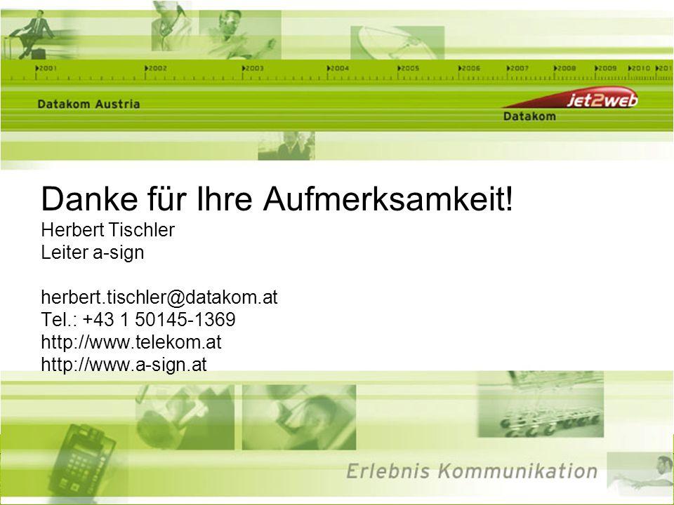 Herbert Tischler WU-Wien, 30.4.200256 Danke für Ihre Aufmerksamkeit! Herbert Tischler Leiter a-sign herbert.tischler@datakom.at Tel.: +43 1 50145-1369