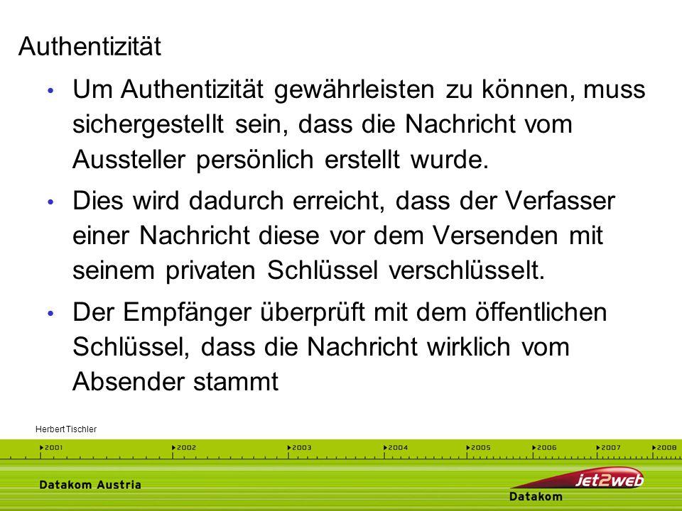 Herbert Tischler Der Versender verschlüsselt die Informationen mit dem öffentlichen Schlüssel des Empfängers Die Entschlüsselung ist nur mit dem privaten Schlüssel des Empfängers möglich, der in seinem alleinigen Besitz ist Für Vertraulichkeit und Authentizität werden beide Verfahren kombiniert Vertraulichkeit