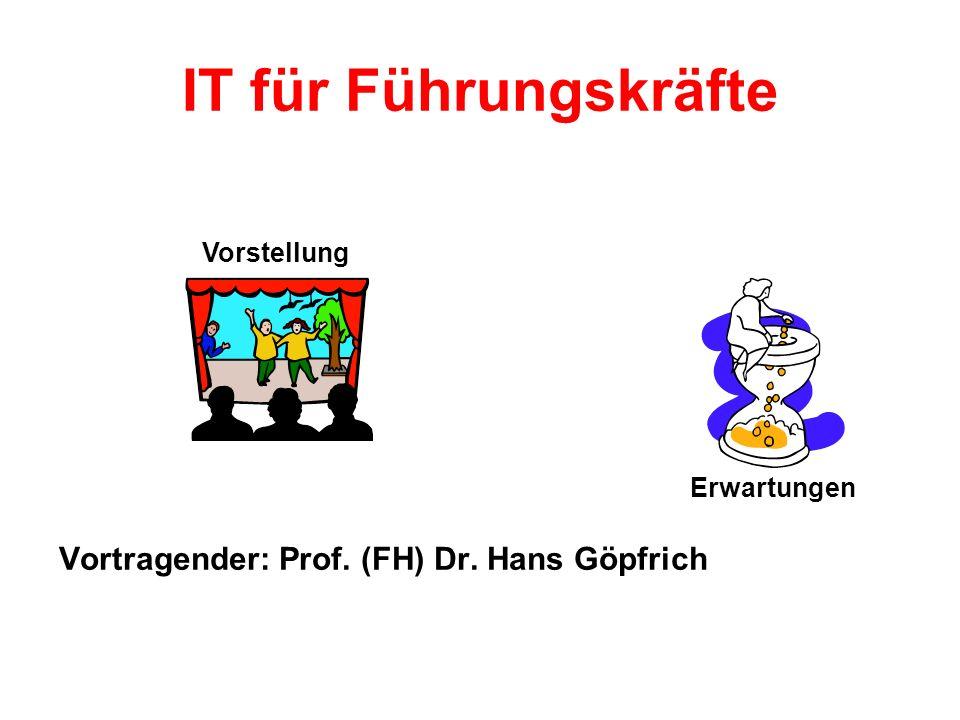 IT für Führungskräfte Vortragender: Prof. (FH) Dr. Hans Göpfrich Vorstellung Erwartungen