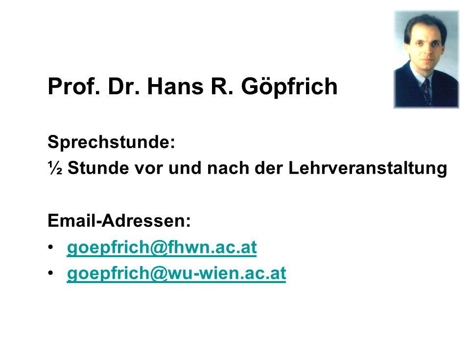 Prof. Dr. Hans R. Göpfrich Sprechstunde: ½ Stunde vor und nach der Lehrveranstaltung Email-Adressen: goepfrich@fhwn.ac.at goepfrich@wu-wien.ac.at