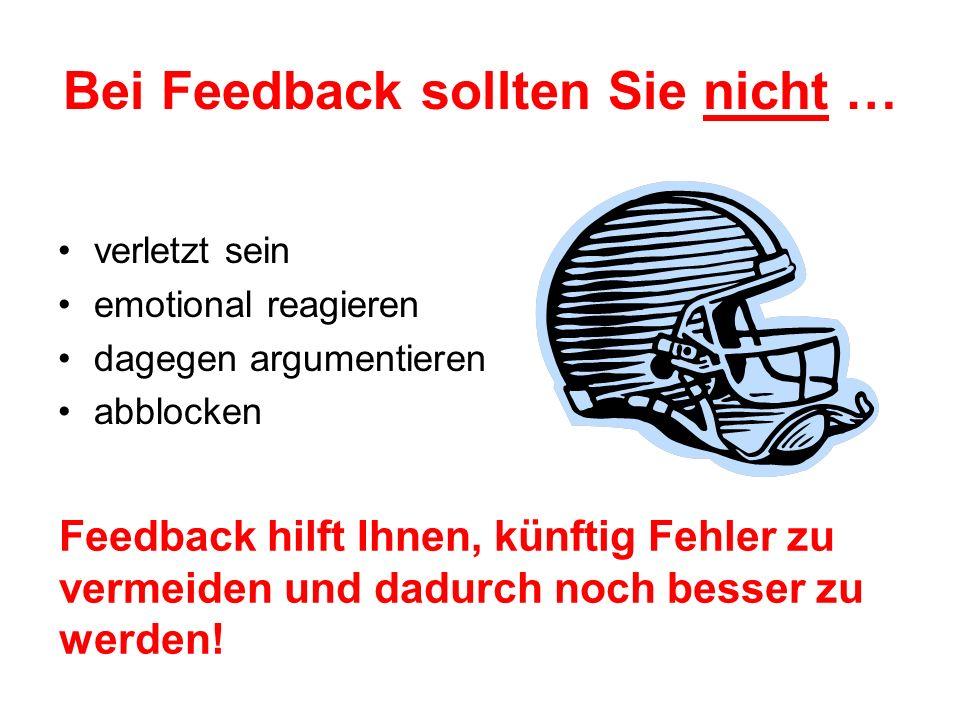 Bei Feedback sollten Sie nicht … verletzt sein emotional reagieren dagegen argumentieren abblocken Feedback hilft Ihnen, künftig Fehler zu vermeiden u