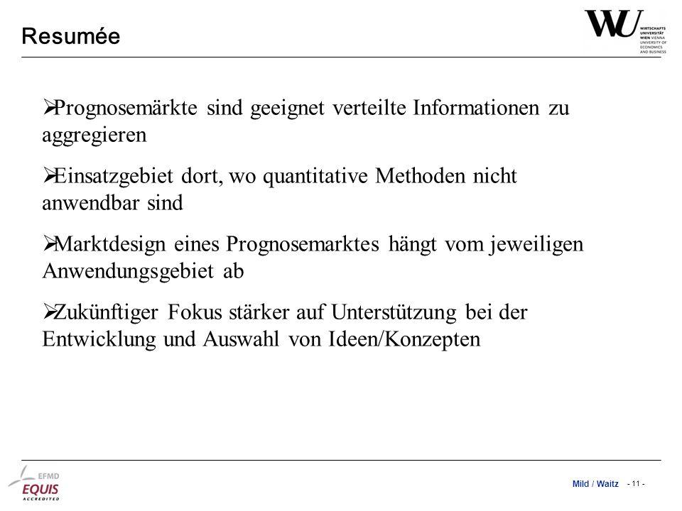 Mild / Waitz - 11 - Resumée Prognosemärkte sind geeignet verteilte Informationen zu aggregieren Einsatzgebiet dort, wo quantitative Methoden nicht anw