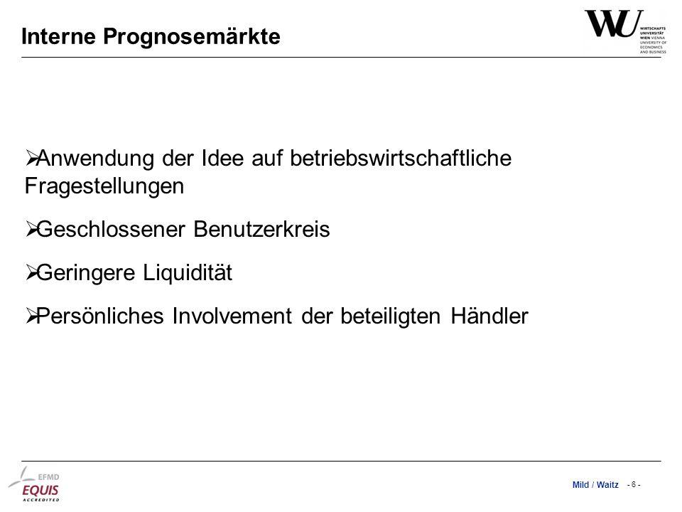 Mild / Waitz - 6 - Interne Prognosemärkte Anwendung der Idee auf betriebswirtschaftliche Fragestellungen Geschlossener Benutzerkreis Geringere Liquidi