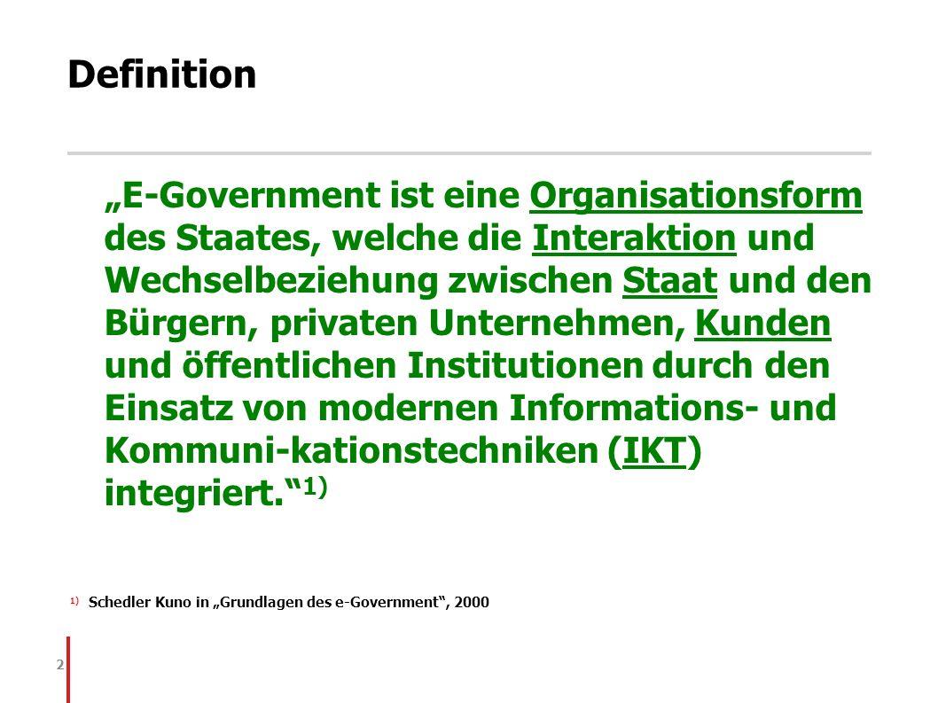 2 Definition E-Government ist eine Organisationsform des Staates, welche die Interaktion und Wechselbeziehung zwischen Staat und den Bürgern, privaten