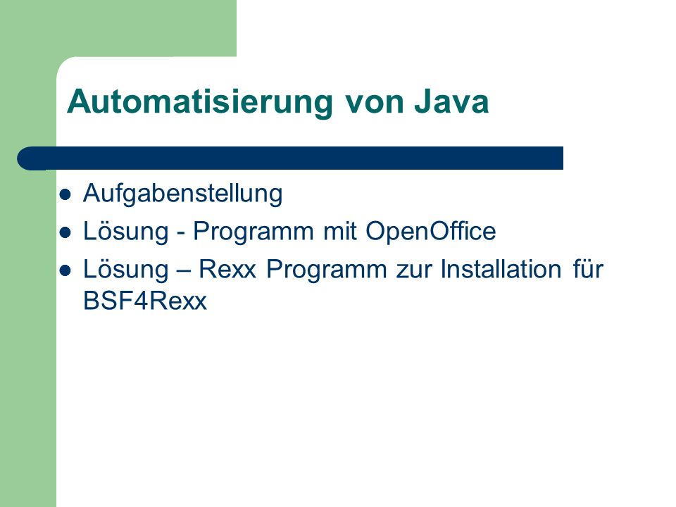 Aufgabenstellung 1 Programm schreiben, welches 2 Programme mittels Java (BSF4Rexx) ansteuert 1 Installationsskript schreiben, welches Pfade für BSF4Rexx einrichtet (entzippen wurden nicht prog.)