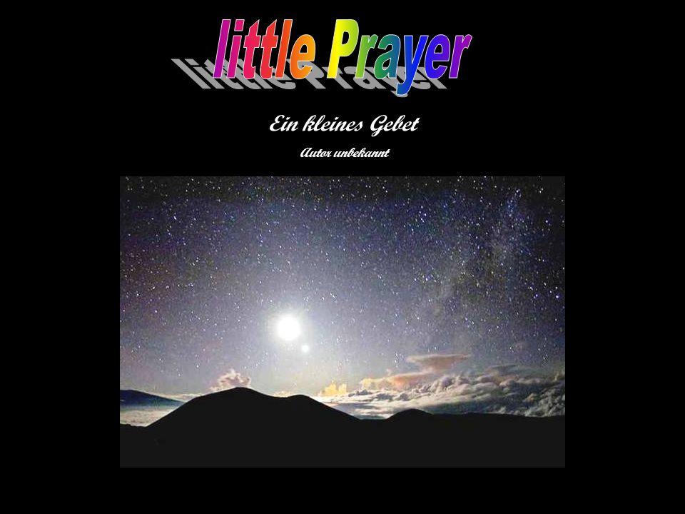 Ein kleines Gebet Autor unbekannt