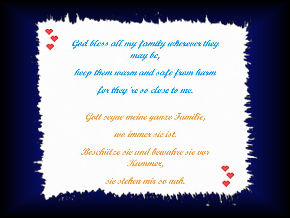 God bless all my family wherever they may be, keep them warm and safe from harm for they´re so close to me.