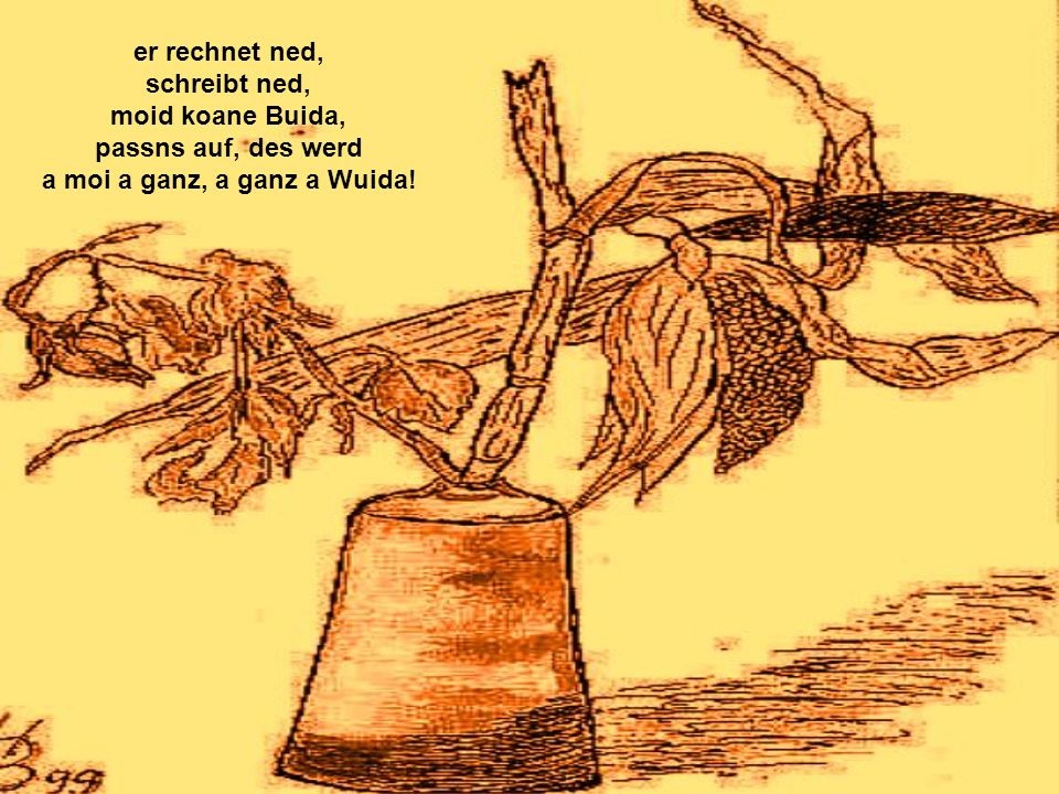 I bin a Hoberfeld-, Hoberfeld-, Hoberfeldtreiber, Raucha, Saufer voglwuide Weiba, treib mi rum bei da Nacht I bin a Hoberfeld-, Hoberfeld-, Hoberfeldtreiber, Raucha, Saufer voglwuide Weiba, treib mi rum bei da Nacht, I schlof am Dog, mei ganzes Lebn is a Hoberfeldrog.
