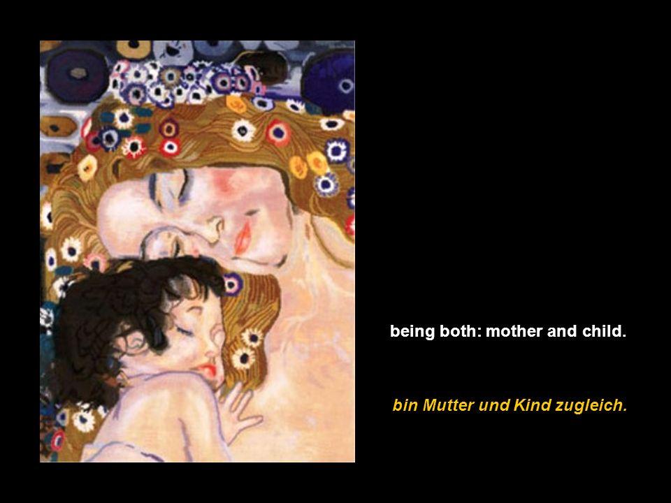 bin Mutter und Kind zugleich. bin Mutter und Kind zugleich. being both: mother and child.
