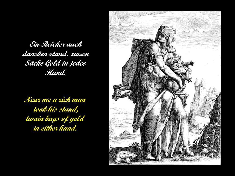 Ein Reicher auch daneben stand, zween Säcke Gold in jeder Hand.