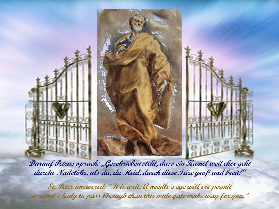 Darauf Petrus sprach: Geschrieben steht, dass ein Kamel weit eher geht durchs Nadelöhr, als du, du Heid, durch diese Türe groß und breit.
