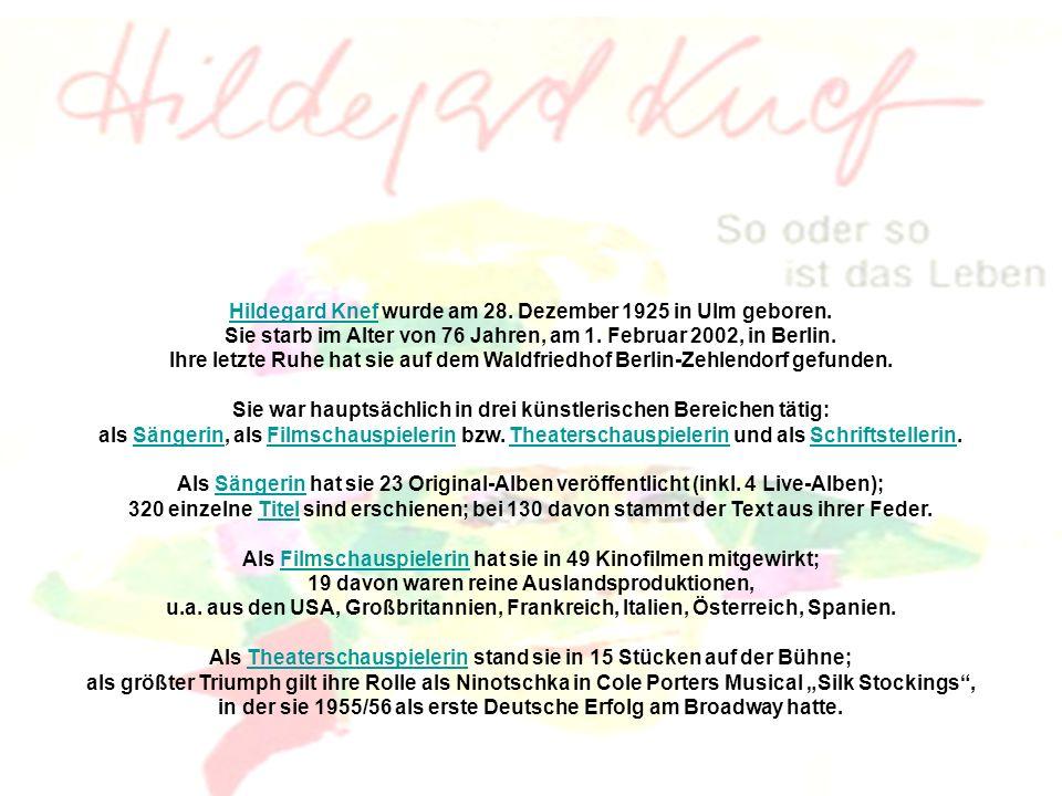 Hildegard KnefHildegard Knef wurde am 28.Dezember 1925 in Ulm geboren.