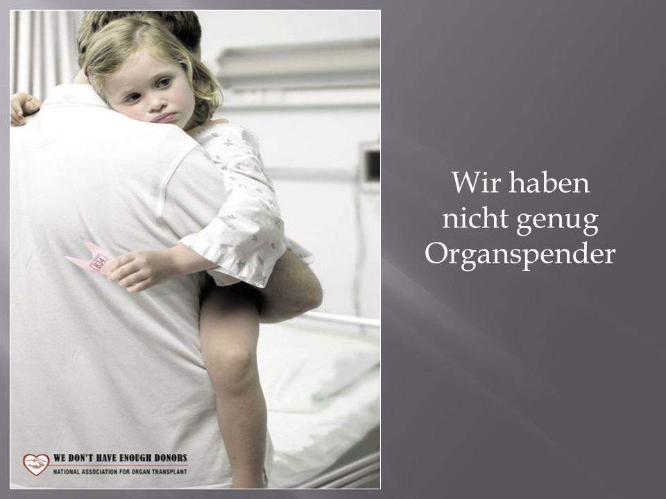 Wir haben nicht genug Organspender
