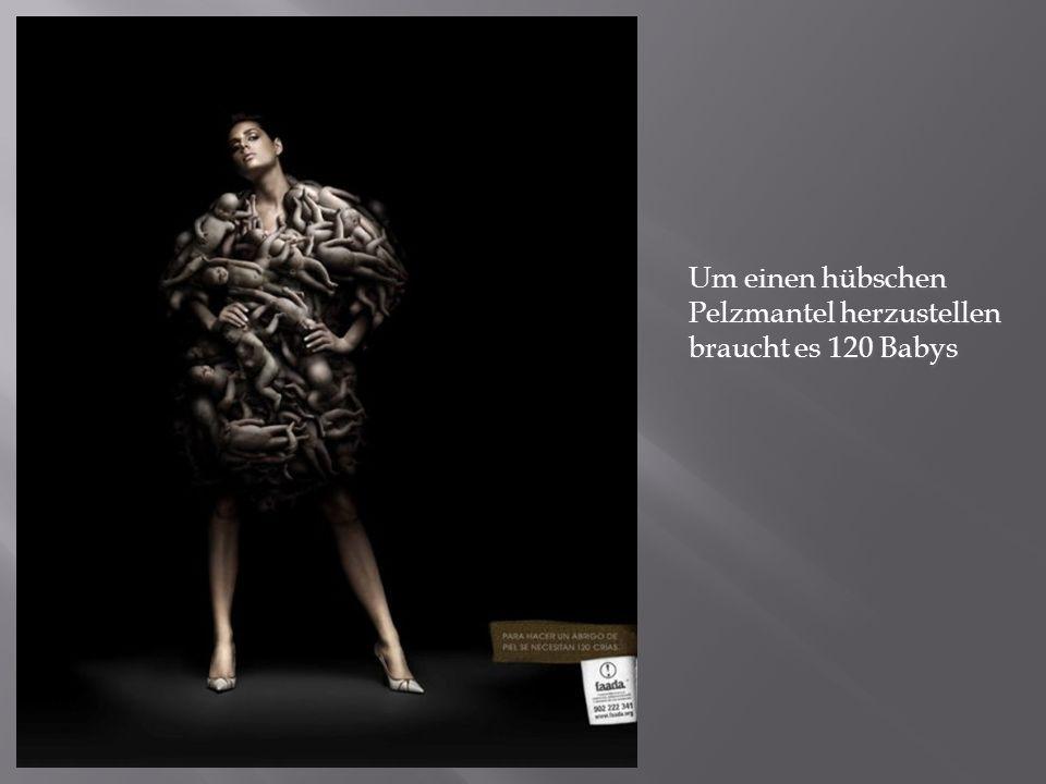 Um einen hübschen Pelzmantel herzustellen braucht es 120 Babys